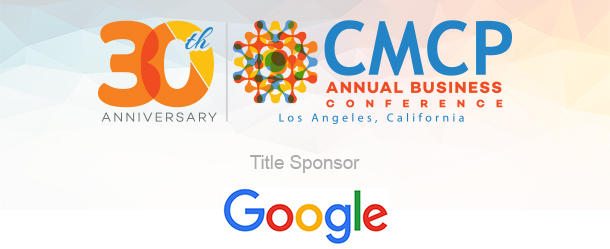 30th Anniversary | CMCP Annual Business Conference Los Angeles, California | Title Sponsor Google