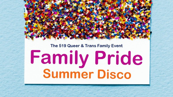 Paper with multi-coloured glitter with the words: The 519 Queer & Trans Family Event - Family Pride Summer Disco
