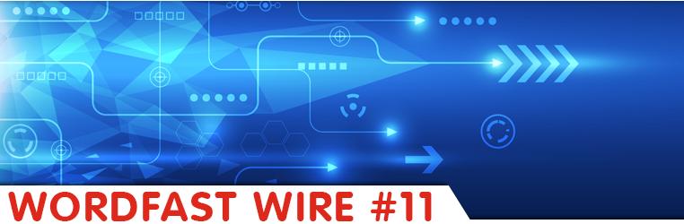 Wordfast Wire #11