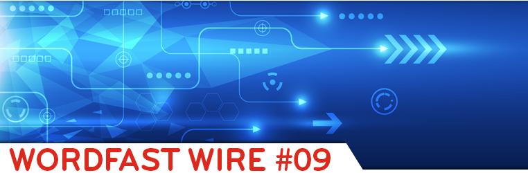 Wordfast Wire #09