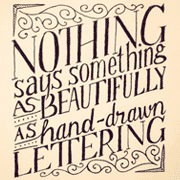 "Hand-drawn lettering that says ""Nothing says something as beautifully as hand-drawn lettering."""