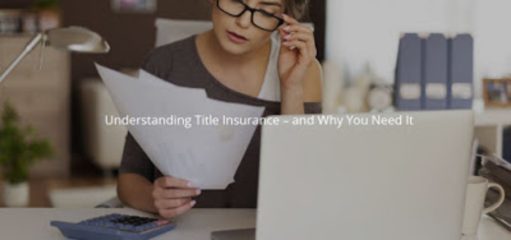 Understanding Title Insurance and Why You Need It.
