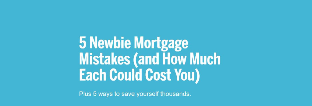 5 Newbie Mortgage Mistakes (and How Much Each Could Cost You)