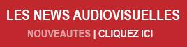 Découvrez l'actualités audiovisuelles