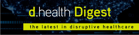 d.health Digest | the latest in disruptive healthcare