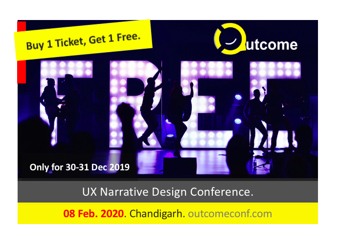 Buy one ticket, and get one free, for Outcome conference, a UX narrative design conference in Chandigarh, by Vinish Garg.