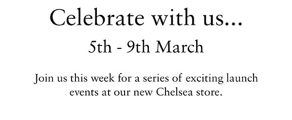 You're invited... join us at our Chelsea store for a series of special events