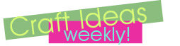 Craft Ideas Weekly Newsletter