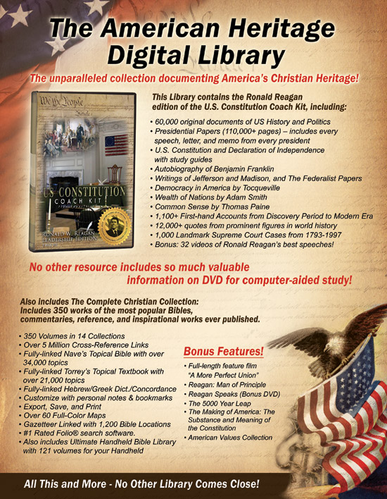 The American Heritage Digital Library is the Ultimate collection of historical resources documenting America's Christian heritage!  Over 60,000 documents and includes special bonus of Ronald Reagan's speeches.