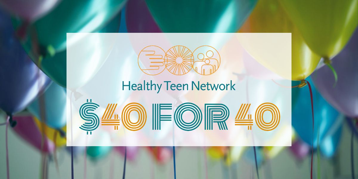 Healthy Teen Network $40 for 40