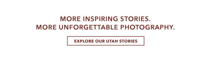 More inspiring stories. More unforgettable photography. Explore Utah Stories.