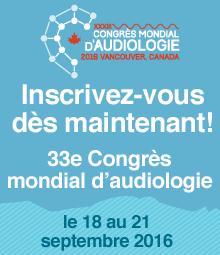 Inscrivez-vous dès maintenant! 33e Congrès mondial d'audiologie : le 18 au 21 septembre 2016