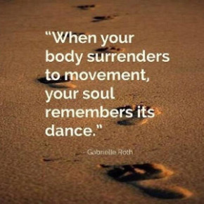 Footprints on sand with quote from Gabrielle Roth When your body surrenders to movement your soul remembers it's dance
