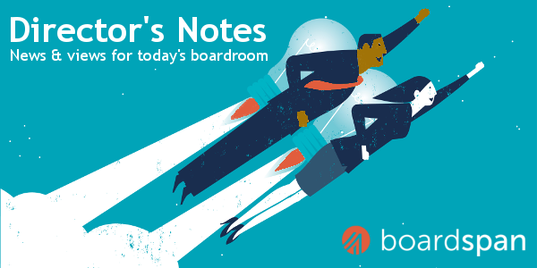 Director's Notes: News & views for today's boardroom. Brought to you by Boardspan.
