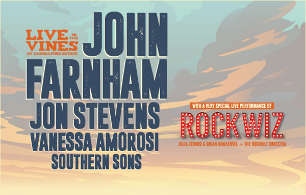 Live in the Vines, at Sandalford Estate. John Farnham. Jon Stevens. Vanessa Amorosi. Southern Sons. With a very special live performance of ROCKWIZ, Julia Zemiro & Brian Nankervis + The Rockwiz Orkestra