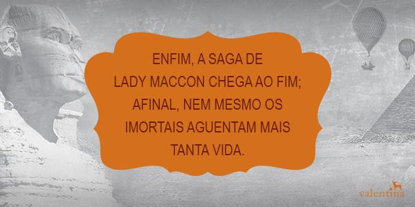 Enfim, a saga de Lady Maccon chega ao fim; afinal, nem mesmo os imortais aguentam mais tanta vida.