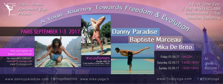 'Yogic Journey towards Freedom & Evolution' for an unprecedented Tribal Reunion of 3 yogis in PARIS ★ September 1-3 2017 ★ with Danny Paradise ♡ Baptiste Marceau ♡ Mika De Brito ♡
