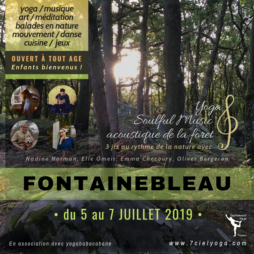 View Detailed Programme ✽ FONTAINEBLEAU // Yoga & Soulful Music : Sound of the Forest: 3 days immersion in natures rhythm with Nadine,Elie Ô,Emma&Olivier • July 5 - 7,2019 •