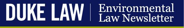 Duke Law   Environmental Law Newsletter