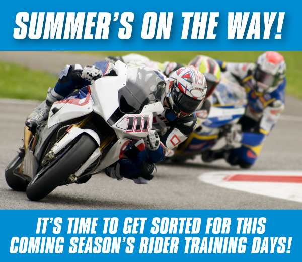It's time to get sorted for this coming season's Rider Training Days