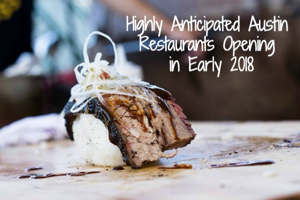 Highly Anticipated Austin Restaurants Opening in Early 2018