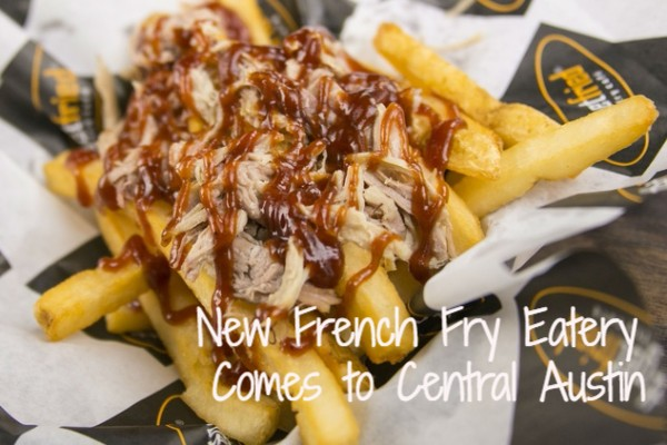 New French Fry Eatery Comes to Central Austin
