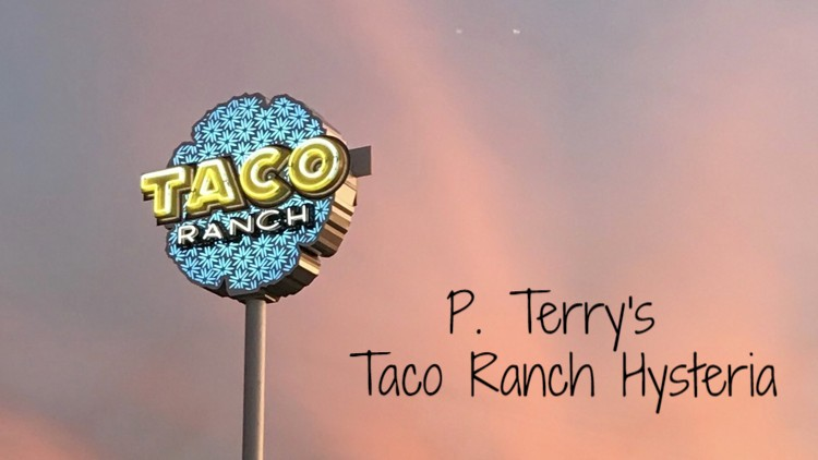 P. Terry's Taco Ranch Hysteria