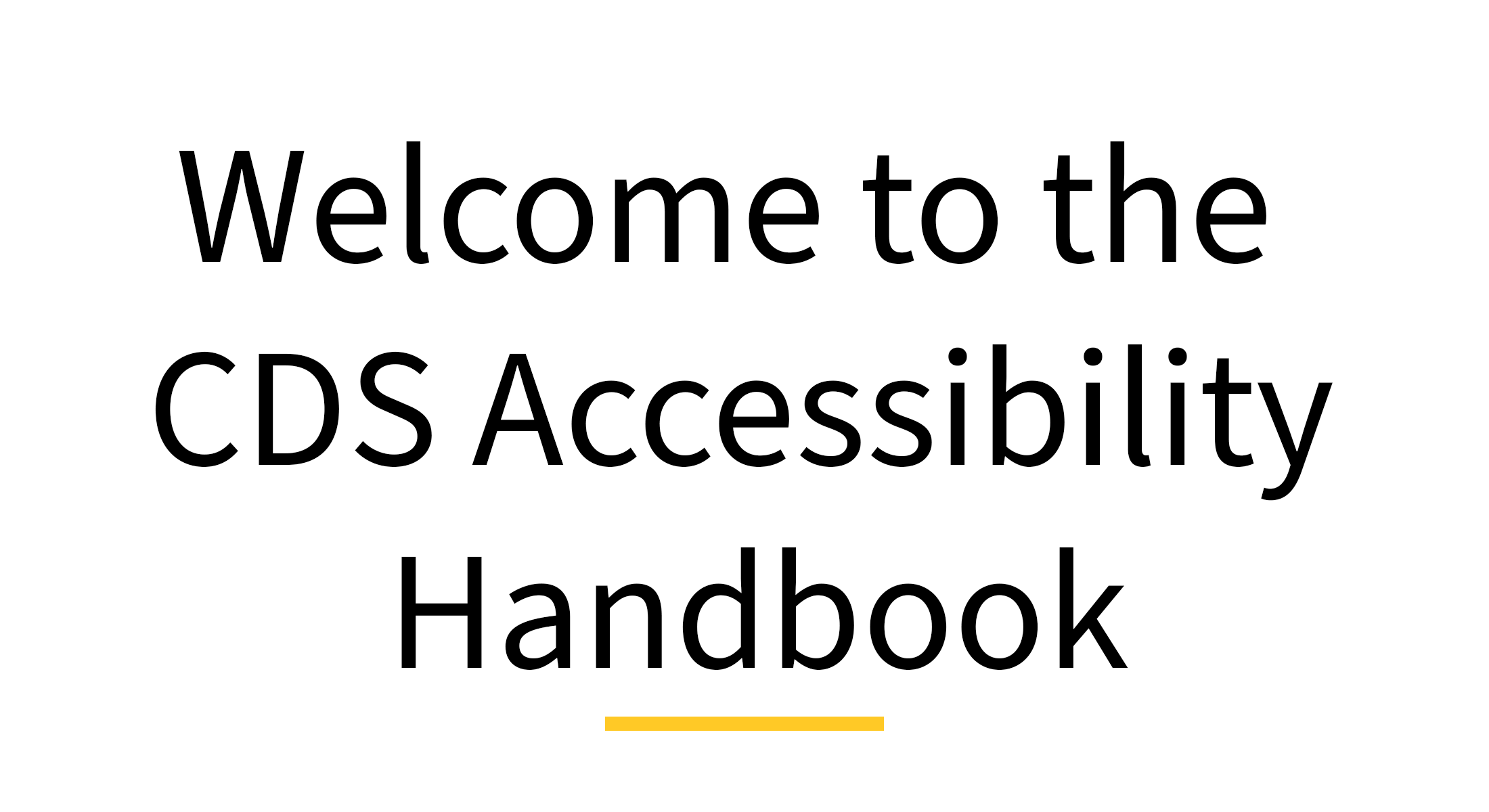 """Welcome to the CDS Accessibility Handbook"""