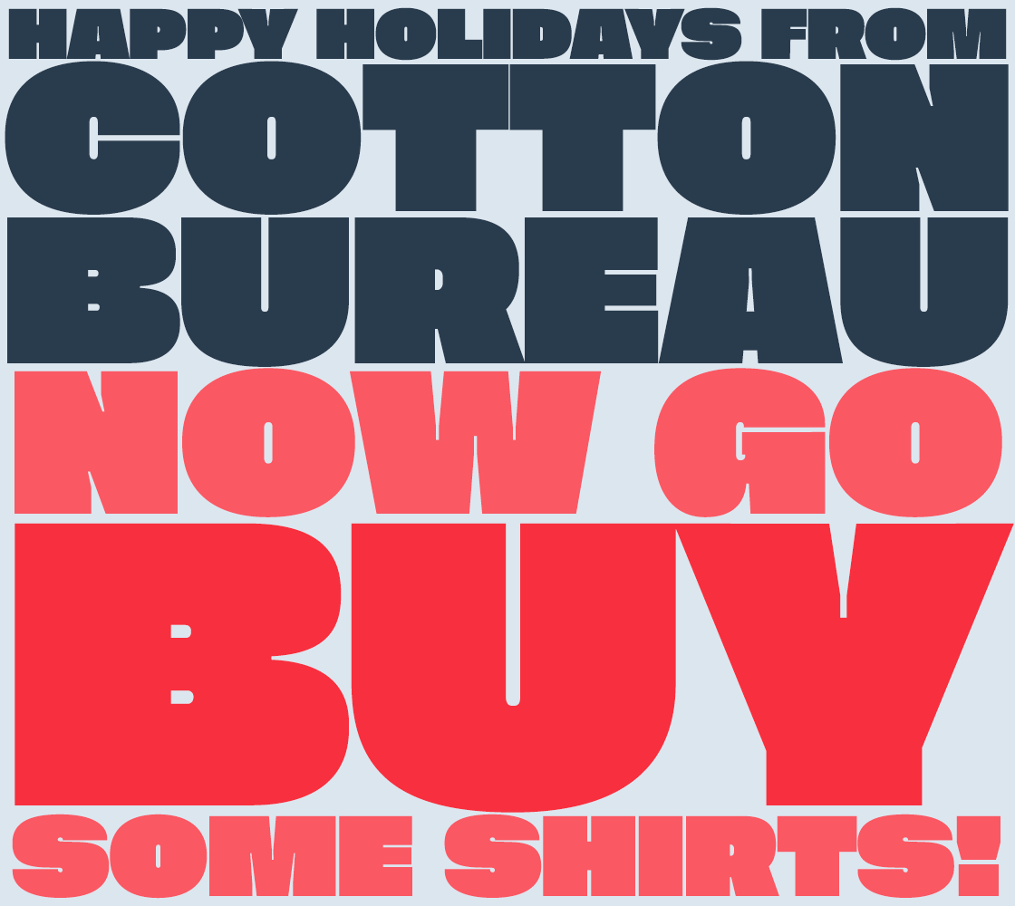 Happy holidays from Cotton Bureau. Now go buy some shirts!