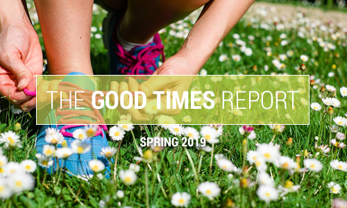 THE GOOD TIMES REPORT | SPRING 2019