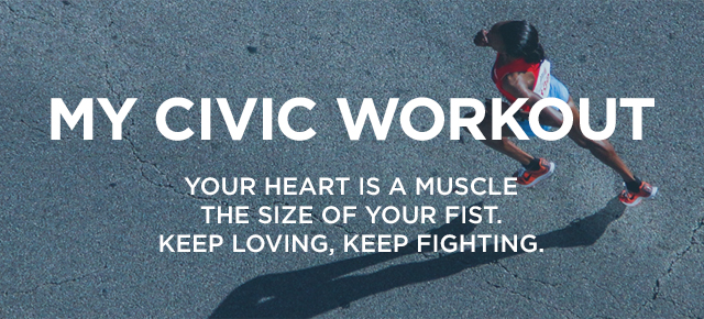 My Civic Workout. Your heart is a muscle the size of your fist. Keep loving, keep fighting.