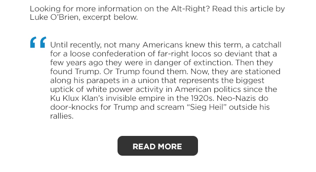 Looking for more information on the Alt-Right? Read this article by Luke O'Brien.
