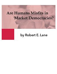 Lane: Are Humans Misfits in Market Democracies?