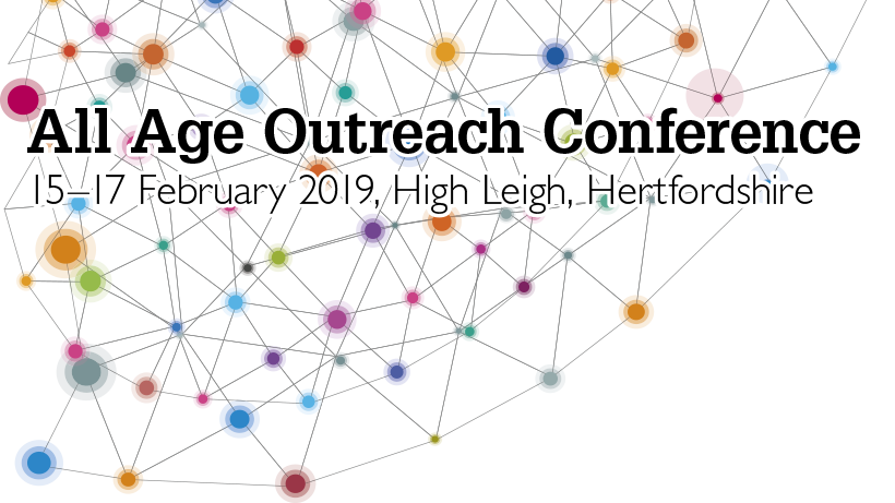 An abstract diagram with text overlaid saying: All Age Outreach Conference 15-17 February 2019, High Leigh, Hertforshire