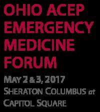 Ohio ACEP EM Forum - May 2&3, 2017, Sheraton Columbus at Capitol Square
