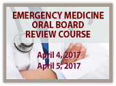 EM Oral Board Review Course - April 4, April 5, Sept 13, Sept 14