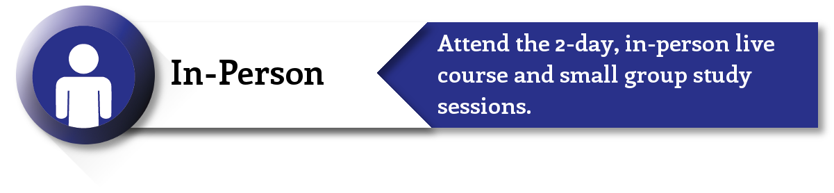 In-Person: Attend the 2-day, in-person live course and small group study sessions