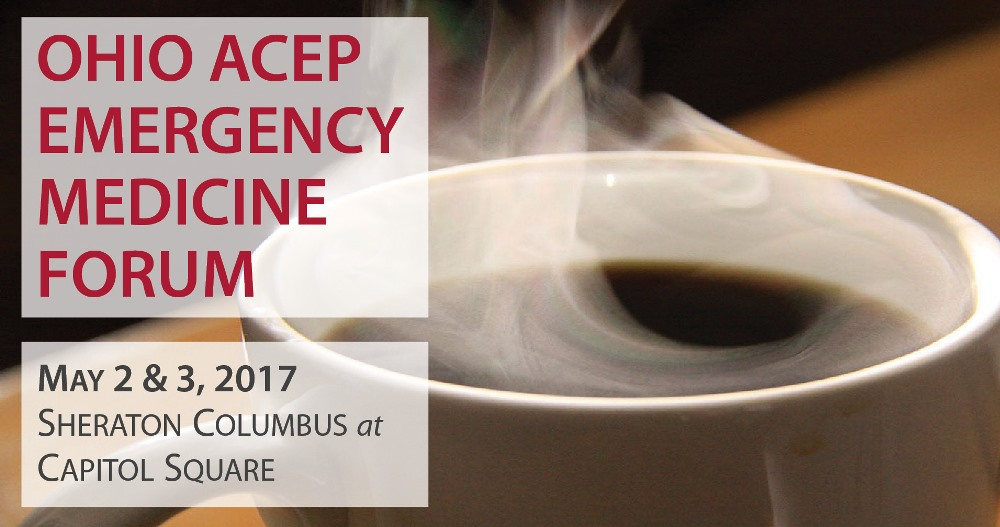 Ohio ACEP EM Forum: May 2&3, 2017; Sheraton Columbus at Capitol Square
