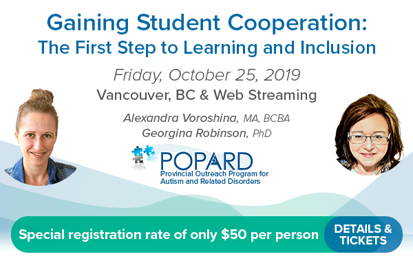 Gaining Student Cooperation: The First Step to Learning and Inclusion POPARD's District Training Model Friday, October 25th, 2019 Vancouver, BC Web-streaming or in-person Special registration rate of only $50 per person