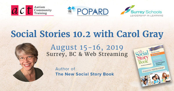 Social Stories 10.2 with Carol Gray Thursday & Friday, August 15 & 16, 2019 Surrey, BC & Web Streaming Live Last chance for early-bird rate this Friday In-person seats are limited!