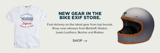 NEW GEAR IN BIKE EXIF STORE - Fast delivery on the latest gear from top brands. Shop new releases from Belstaff, Hedon, Lewis Leathers, Norton and Rokker!