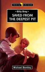 Billy Bray - Saved from the Deepest Pit
