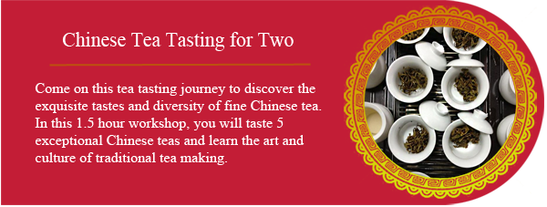 Chinese Tea Tasting - Come on this tea tasting journey to discover the exquisite tastes and diversity of fine Chinese tea. In this 1.5 hour workshop, you will taste 5 exceptional Chinese teas and learn the art and culture of traditional tea making.
