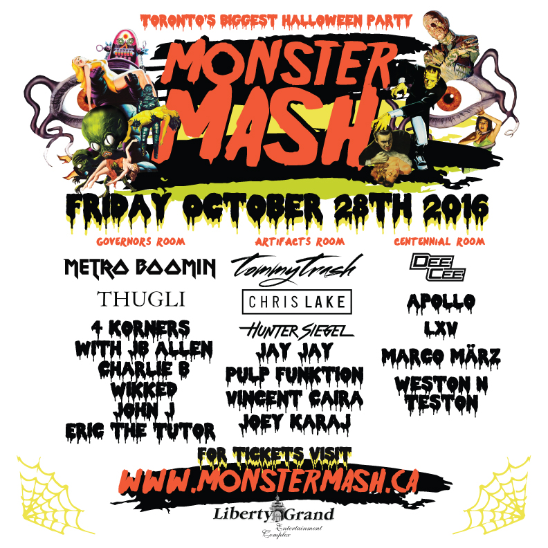 TORONTO'S BIGGEST  HALLOWEEN PARTY:   MONSTER MASH   WITH METRO BOOMIN',   TOMMY TRASH,   CHRIS LAKE  & MORE   FRIDAY OCTOBER 28th, 2016