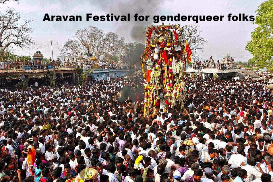 Annual Aravan Festival, which is noted as a celebration for trans and gender queer folks.