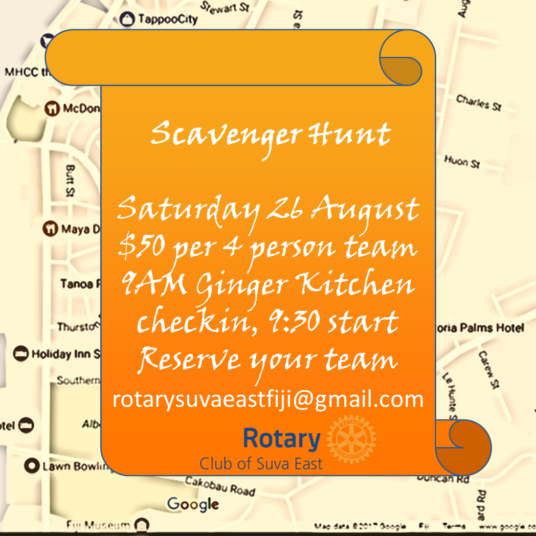Scavenger Hunt Saturday 26 August $50 per 4 person team 9AM Ginger Kitchen checkin, 9:30 start Reserve your team rotarysuvaeastfiji@gmail.com