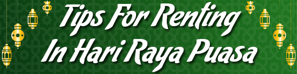 Tips for Renting in Hari Raya Puasar