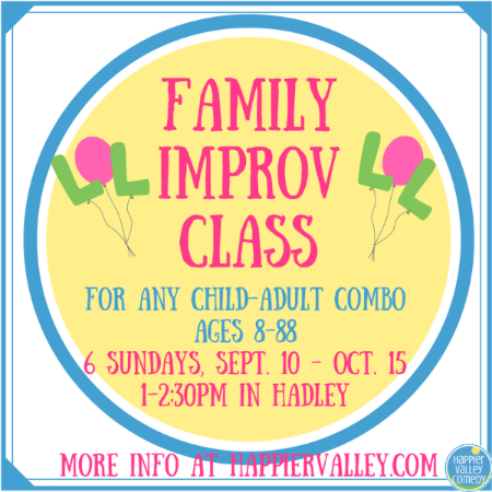 Family Improv Class: 6 Sundays, Sept. 10 - Oct. 15, 1-2:30pm in Hadley