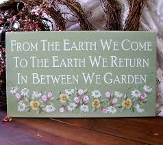 From the Earth We Come to the Earth we return in between we garden