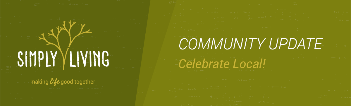 Simply Living Community Update Newsletter: Celebrate Local!
